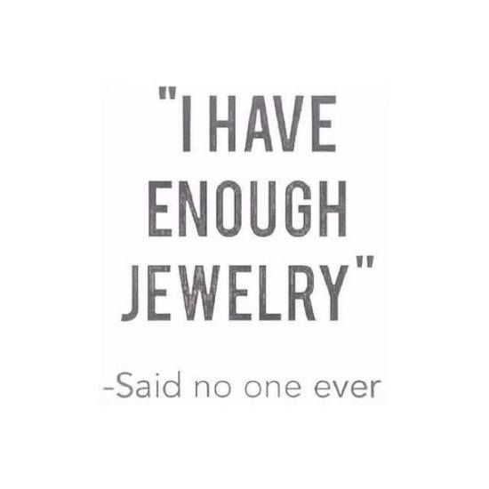 Quotes About Fashion I Have Enough Jewelry Said No One Ever