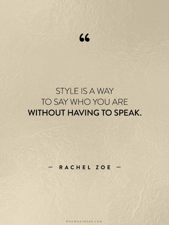 Quotes About Fashion Style Is A Way To Say Who You Are Without Having To Speak Rachel Zoe