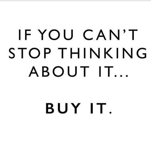 Quotes About Fashion If You Cant Stop Thinking About It Buy It