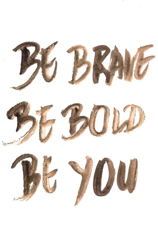 Quotes About Fashion Be Brave Be Bold Be You Inspirational Quote